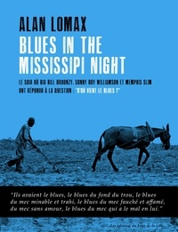 """Alan Lomax - Blues in the Mississippi Night - Le soir où Big Bill Broonzy, Sonny Boy Williamson et Memphis Slim ont répondu à la question: """"D'où vient le blues ?""""."""