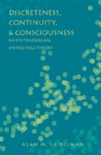 Alan m. Laibelman - Discreteness, Continuity, and Consciousness - An Epistemological Unified Field Theory.