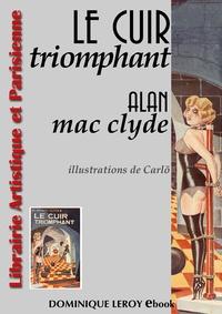 Alan Mac Clyde et Carlõ Carlõ - Le Cuir Triomphant.