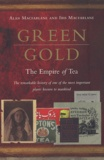 Alan MacFarlane et Iris Macfarlane - Green Gold : The Empire of Tea.