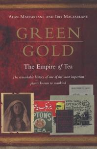 Alan MacFarlane et Iris Macfarlane - Green Gold : The Empire of Tea.