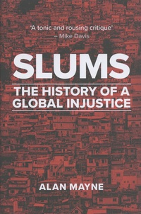 Alan Mayne - Slums - The History of a Global Injustice.