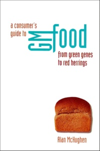 A Consumer's Guide to GM Food from Green Genes to Red Herrings - Alan Mchughen | Showmesound.org