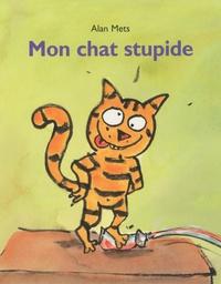 Alan Mets - Mon chat stupide.