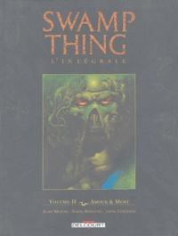 Alan Moore et Steve Bissette - Swamp Thing l'intégrale Tome 2 : Amour et Mort.