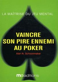 Alan-N Schoonmaker - Vaincre son pire ennemi au Poker.