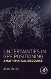 Alan Oxley - Uncertainties in GPS Positioning - A Mathematical Discourse.