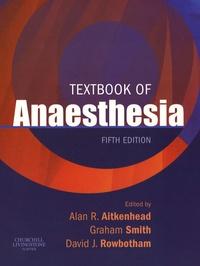 Alan-R Aitkenhead et Graham Smith - Textbook of Anaesthesia.