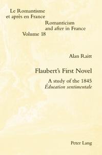 Alan Raitt - Flaubert's First Novel - A study of the 1845 Éducation sentimentale.