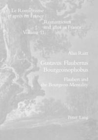 Alan Raitt - Gustavus Flaubertus Bourgeoisophobus - Flaubert and the Bourgeois Mentality.