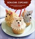 Alan Richardson et Karen Tack - Bonjour, Cupcake ! - Créations follement amusantes et faciles à réussir.