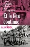 Alan Riding - Et la fête continue - La vie culturelle à Paris sous l'Occupation.