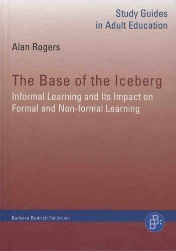 Alan Rogers - The Base of the Iceberg - Informal Learning and its Impact on Formal and Non-Formal Learning.