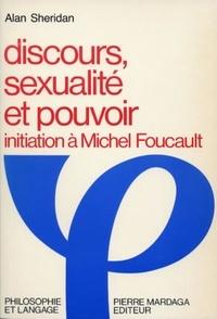 Alan Sheridan - Discours, sexualite et pouvoir - Initiation à Michel Foucault.
