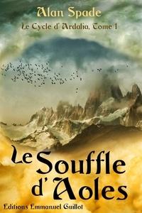 Alan Spade - Le cycle d'Ardalia Tome 1 : Le souffle d'Aoles.