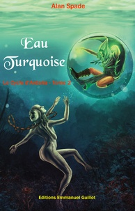 Alan Spade - Le cycle d'Ardalia Tome 2 : Eau turquoise.