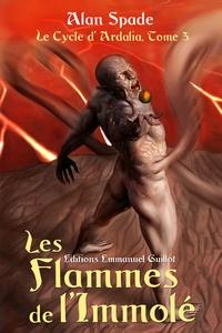 Alan Spade - Le cycle d'Ardalia Tome 3 : Les Flammes de l'Immolé.