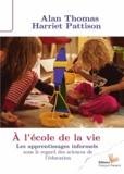 Alan Thomas et Harriet Pattison - A l'école de la vie - Les apprentissages informels sous le regard des sciences de l'éducation.