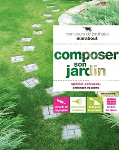 Alan Titchmarsh - Composer son jardin - Spécial pelouses, terrasses et allées.
