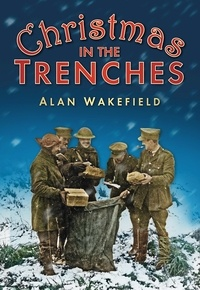 Alan Wakefield - Christmans in the Trenches.