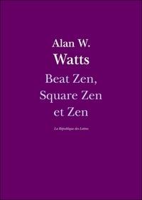 Alan Watts et Alan W. Watts - Beat Zen, Square Zen et Zen.