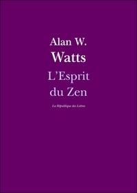 Alan Watts et Alan W. Watts - L'Esprit du Zen.