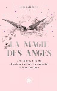 Alana Fairchild - La magie des anges - Pratiques, rituels et prières pour se connecter à leur lumière.