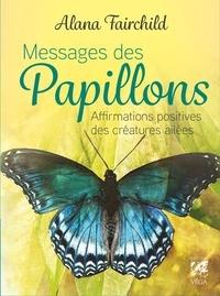 Alana Fairchild et Jimmy Manton - Messages des papillons - Affirmations positives des créatures ailées.