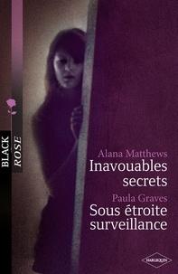 Alana Matthews et Paula Graves - Inavouables secrets - Sous étroite surveillance.