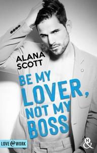 Alana Scott - Be My Lover, Not My Boss.