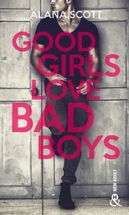 Alana Scott - Good Girls Love Bad Boys - Tome 1 - le succès New Adult sur Wattpad enfin en papier !.
