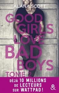 Alana Scott - Good Girls Love Bad Boys - Tome 2 - le succès New Adult sur Wattpad enfin en papier !.