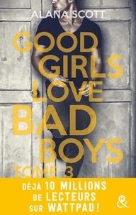 Alana Scott - Good Girls Love Bad Boys - Tome 3 - le succès New Adult sur Wattpad enfin en papier !.