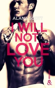 Alana Scott - I Will Not Love You - L'auteur New-Adult aux 10 millions de lecteurs sur Wattpad !.