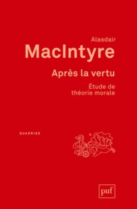 Alasdair MacIntyre - Après la vertu - Etude de théorie morale.