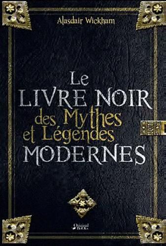 Alasdair Wickham - Le livre noir des mythes et légendes modernes.