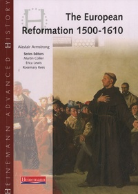 Alastair Armstrong - Heinemann Advanced History : The European Reformation 1500-1610.