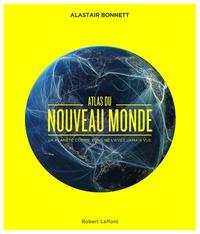 Alastair Bonnett - Atlas du nouveau monde - La planète comme vous ne l'avez jamais vue.
