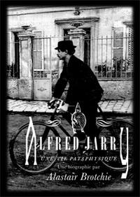 Alastair Brotchie - Alfred Jarry - Une vie pataphysique.