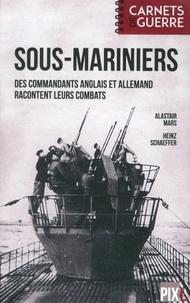 Alastair Mars et Heinz Schaeffer - Sous-mariniers - Des commandants anglais et allemand racontent leurs combats.