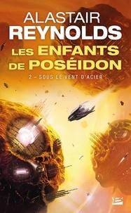 Alastair Reynolds - Les enfants de Poséidon Tome 2 : Sous le vent d'acier.