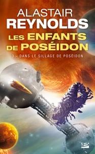 Alastair Reynolds - Les enfants de Poséidon Tome 3 : Dans le sillage de Poséidon.