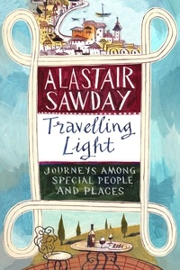 Alastair Sawday - Travelling Light - Journeys Among Special People and Places.