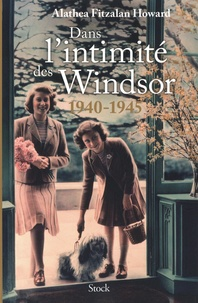 Alathea Fitzalan Howard - Dans l'intimité des Windsor - 1940-1945.