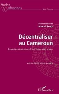 Décentraliser au Cameroun - Dynamiques institutionnelles et logiques des acteurs.pdf