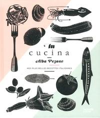 Alba Pezone - In cucina - Mes plus belles recettes italiennes.