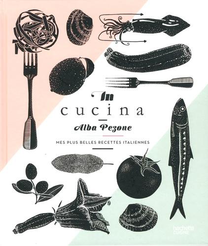 In cucina. Mes plus belles recettes italiennes