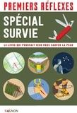 Alban Baldacchino et Robin Boclet-Weller - Premiers réflexes - Spécial survie - Le livre qui pourrait bien vous sauver la peau.