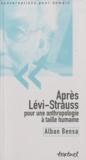 Alban Bensa - Après Lévi-Strauss - Pour une anthropologie à taille humaine.