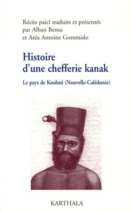 Alban Bensa et Atéa Antoine Goromido - Histoire d'une chefferie kanak (1740-1878) - Le pays de Koohnê.
